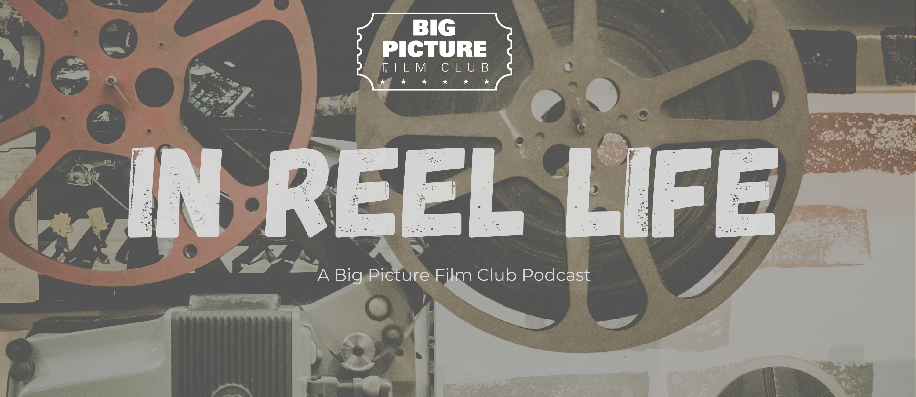 In Reel Life Podcast - Big Picture Film Club