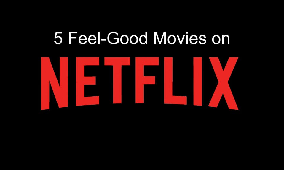 5 Feel-Good Movies on Netflix